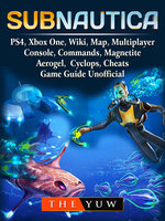 Subnautica, PS4, Xbox One, Wiki, Map, Multiplayer, Console, Commands, Magnetite, Aerogel, Cyclops, Cheats, Game Guide Unofficial - The Yuw