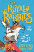 The Royal Rabbits of London: Escape From the Tower - Simon Sebag Montefiore,Santa Montefiore