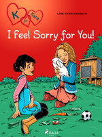 K for Kara 7 - I Feel Sorry for You! - Line Kyed Knudsen