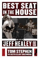Best Seat in the House: My Life in the Jeff Healey Band - Tom Stephen