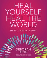 Heal Yourself--Heal the World - Deborah King