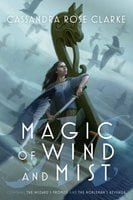 Magic of Wind and Mist - Cassandra Rose Clarke
