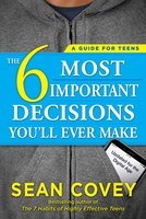 The 6 Most Important Decisions You'll Ever Make - Sean Covey