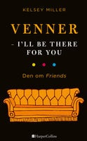 Venner - I'll be there for you - Kelsey Miller
