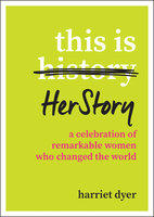 This Is HerStory: A Celebration of Remarkable Women Who Changed the World - Harriet Dyer