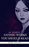 50 Classic Gothic Works You Should Read (Book Center) - Charles Dickens,Charlotte Brontë,Victor Hugo,Jane Austen,Edgar Allan Poe,Washington Irving,Mary Shelley,Robert Louis Stevenson,Oscar Wilde,H.P. Lovecraft,Nathaniel Hawthorne,Fyodor Dostoyevsky,James Hogg,Ann Radcliffe,Joseph Sheridan Le Fanu,William Godwin,Charles Brockden Brown,William Beckford,Book Center,James Malcom Rymer,Horace Walpope,Charles Robert Maturin
