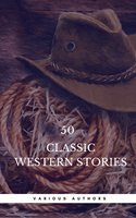 50 Classic Western Stories You Should Read (Book Center) - Zane Grey,James Fenimore Cooper,Washington Irving,Max Brand,O. Henry,James Oliver Curwood,Bret Harte,Owen Wister,Dane Coolidge,B.M. Bower,Andy Adams,Book Center,Samuel Merwin,Ann S. Stephens,Frederic Balch,Marah Ellis Ryan