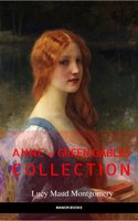Anne of Green Gables Collection: Anne of Green Gables, Anne of the Island, and More Anne Shirley Books (EverGreen Classics) - Lucy Maud Montgomery,Manor Books