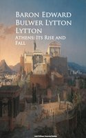 Athens: Its Rise and Fall - Baron Edward Bulwer Lytton