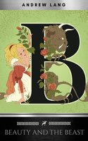 Beauty And The Beast - Andrew Lang,Marie Le Prince de Beaumont,Silver Deer Classics