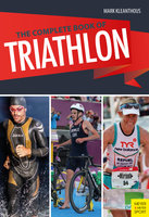The Complete Book of Triathlon - Mark Kleanthous