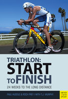 Triathlon: Start to Finish - Paul Huddle,Roch Frey,T.J. Murphy