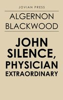 John Silence, Physician Extraordinary - Algernon Blackwood