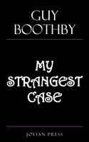 My Strangest Case - Guy Boothby