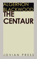 The Centaur - Algernon Blackwood