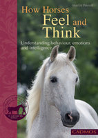 How Horses Feel and Think - Marlitt Wendt