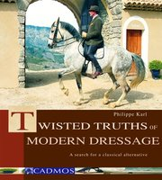 Twisted Truths of Modern Dressage - Philippe Karl