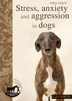 Stress, anxiety and aggression in dogs - Anders Hallgren