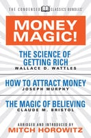 Money Magic! (Condensed Classics): featuring The Science of Getting Rich, How to Attract Money, and The Magic of Believing - Joseph Murphy,Wallace D. Wattles,Mitch Horowitz,Claude M. Bristol
