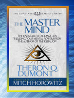 The Master Mind (Condensed Classics): The Unparalleled Classic on Wielding Your Mental Powers From The Author Of The Kybalion - Mitch Horowitz,Theron Dumont