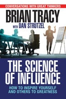 The Science of Influence: How to Inspire Yourself and Others to Greatness - Brian Tracy, Dan Strutzel