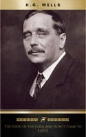 The Food of the Gods and How It Came to Earth - H.G. Wells