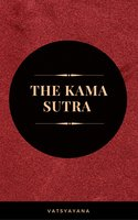 The Kama Sutra: The Ultimate Guide to the Secrets of Erotic Pleasure - Vatsyayana