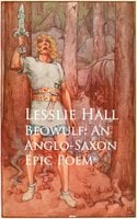 Beowulf: An Anglo-Saxon Epic Poem - Lesslie Hall
