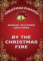 By The Christmas Fire - Samuel McChord Crothers
