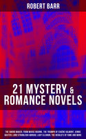 21 MYSTERY & ROMANCE NOVELS: The Sword Maker, From Whose Bourne, The Triumph of Eugéne Valmont, Jennie Baxter, Lord Stranleigh Abroad, Lady Eleanor, The Herald's of Fame and more - Robert Barr