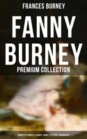 FANNY BURNEY Premium Collection: Complete Novels, Essays, Diary, Letters & Biography (Illustrated Edition) - Frances Burney