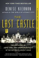 The Last Castle: The Epic Story of Love, Loss, and American Royalty in the Nation's Largest Home - Denise Kiernan