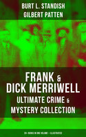 FRANK & DICK MERRIWELL – Ultimate Crime & Mystery Collection: 20+ Books in One Volume (Illustrated) - Burt L. Standish,Gilbert Patten