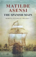 The Spanish Main - Matilde Asensi