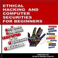 Ethical Hacking and Computer Securities For Beginners - Elaiya Iswera Lallan