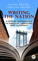 Writing the Nation: A Concise Introduction to American Literature 1865 to Present - Amy Berke,Robert Bleil,Jordan Cofer,Doug Davis