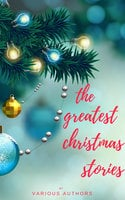 The Greatest Christmas Stories: 120+ Authors, 250+ Magical Christmas Stories - Arthur Conan Doyle, Charles Dickens, Anton Chekhov, Martha Finley, L. Frank Baum, Rudyard Kipling, Fyodor Dostoevsky, Washington Irving, Mark Twain, A.A. Milne, Kenneth Grahame, Leo Tolstoy, O. Henry, Robert Louis Stevenson, Thomas Hardy, G.K. Chesterton, L.M. Montgomery, William Dean Howells, William Shakespeare, Robert Browning, Viktor Rydberg, Lewis Carroll, William Makepeace Thackeray, Louisa May Alcott, H.P. Lovecraft, Willa Cather, Beatrix Potter, Nathaniel Hawthorne, Fyodor Dostoyevsky, Kate Douglas Wiggin, John Milton, Robert Burns, Harriet Beecher Stowe, Hans Christian Andersen, Henry Wadsworth Longfellow, Dylan Thomas, Anonymous, Peter Christen Asbjørnsen, John Masefield, Bret Harte, Henry Van Dyke, Brothers Grimm, Saki, R.L. Stevenson, John Kendrick Bangs, Laura Lee Hope, Lope de Vega, Montague Rhodes James, Mother Goose, Clement Clarke Moore, William J. Locke, Thomas Hill, Algernon Blackwood, Juliana Horatia Ewing, Lucy Maud Montgomery, Edward Payson Roe, Thomas Nelson Page, Lyman Frank Baum, Robert Ervin Howard, Letitia Elizabeth Landon, Adelaide Anne Procter, Eugene Field, Paul Laurence Dunbar, Thomas Chatterton, Andy Adams, Hezekiah Butterworth, Eleanor Hallowell Abbott, Ellis Parker Butler, Richmal Crompton, Amy Ella Blanchard, Hesba Stretton, Margery Williams, Berthold Auerbach, Newton Booth Tarkington, William Henry Davies, Zona Gale, Annie Roe Carr, Santa Claus, Alice Duer Miller, Evaleen Stein, Florence L. Barclay, Jacob August Riis, Meredith Nicholson, Theodore Parker, Grimm Brothers, Ella Wheeler Wilcox, Alice Hale Burnett, Annie Eliot Trumbull, Mary Louisa Molesworth, Sara Teasdale, Ralph Henry Barbour, John Greenleaf Whittier, James Whitcomb Riley, John Bowring, Mary E. Wilkins Freeman, Francis Pharcellus Church, Mrs. W. H. Corning, Nahum Tate, Olive Thorne Miller, Stephen Leacock, H. W. Collingwood, John Strange Winter, Julia Schayer, Katharine Lee Bates, M.E.S., Margaret E. Sangster, Robert Frost, Robert Ingersoll, Rose Terry Cooke, S. Weir Mitchell, Cecil Frances Alexander, Charles Edward Carryl, Don Marquis, Elia W. Peattie, Elizabeth Anderson, Elizabeth Margaret Chandler, Ernest Vincent Wright, George A. Baker, George Augustus Sala, George Robert Sims, Anne Hollingsworth Wharton, Banjo Paterson, C.H. Mead, Christopher North, Cornelia Redmond, Frank Stockton, José