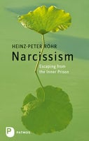 Narcissism: Escaping from the Inner Prison - Heinz-Peter Röhr