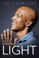 Darkness and Light: My Story - Joe Thompson,Alec Fenn