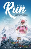 How Not to Run: A Journey to the Roof of the World - Shauney Watson