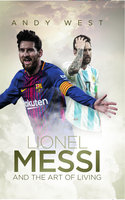 Lionel Messi and the Art of Living - Andy West