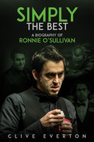 Simply the Best: A Biography of Ronnie O'Sullivan - Clive Everton