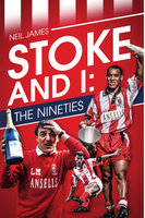 Stoke and I: The Nineties - Neil James