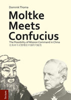 Moltke Meets Confucius: The Possibility of Mission Command in China - Dominik Thoma