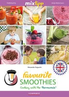 MIXtipp Favourite SMOOTHIES (british english): Cooking with the Thermomix TM5 und TM31 - Alexander Augustin