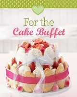 For the Cake Buffet: Our 100 top recipes presented in one cookbook - Naumann & Göbel Verlag