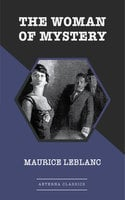 The Woman of Mystery - Maurice Leblanc