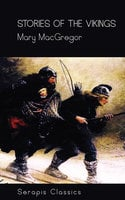 Stories of the Vikings (Serapis Classics) - Mary MacGregor