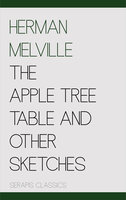 The Apple Tree Table and Other Sketches (Serapis Classics) - Herman Melville