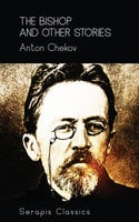 The Bishop and Other Stories (Serapis Classics) - Anton Chekov